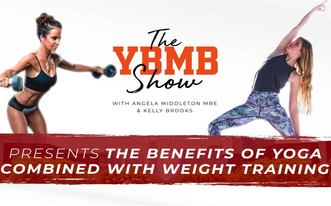 The Benefits of Yoga Combined with Weight Training with Kelly Brooks | The YBMB Show