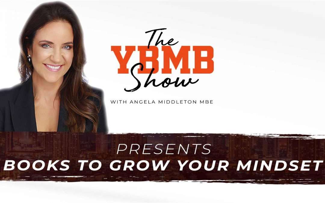 Books To Grow Your Mindset | The YBMB Show